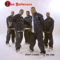 Don't Count Me Out — True Believers
