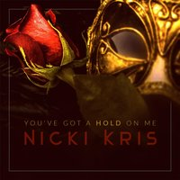 You've Got a Hold On Me — Nicki Kris