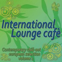 International Lounge Cafè - Contemporary Chill Out European Selection Vol.1 — сборник