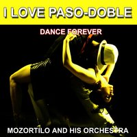 I Love Paso-Doble (Dance Forever) — Mozortilo and His Orchestra