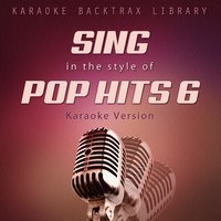 Sing in the Style of Pop Hits 6 — Karaoke Backtrax Library