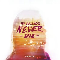 My Friends Never Die — Odesza