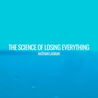 The Science of Losing Everything — Nathan Laskar