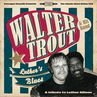 Luther's Blues - A Tribute To Luther Allison — Walter Trout