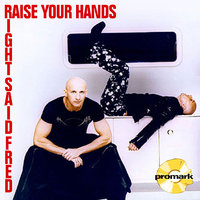 Raise Your Hands — Right Said Fred