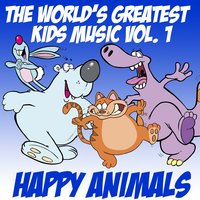The World's Greatest Kid's Music Vol. 1 — Happy Animals