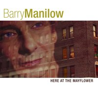 Here At The Mayflower — Barry Manilow