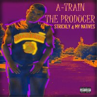 Strickly 4 My Natives — A-Train the Producer