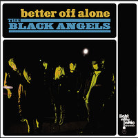 Better Off Alone — The Black Angels