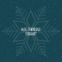 February — Alex Cambridge