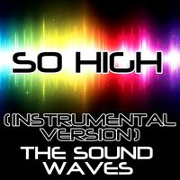 So High — The Soundwaves