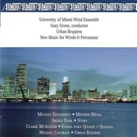 Urban Requiem — Gary Green, University of Miami Wind Ensemble