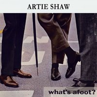 What's afoot ? — Artie Shaw