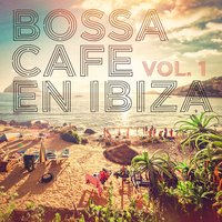 Bossa Cafe en Ibiza, Vol. 1 — Brazilian Lounge Project