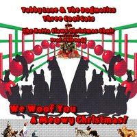 We Woof You a Meowy Christmas — W. Michael Lewis, Three Cool Cats, The Katta Claws Christmas Choir conducted by Prof. Yule Dogg, Tabby Lane & The Dogmatics