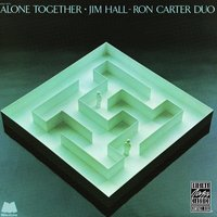 Alone Together — Jim Hall, Ron Carter