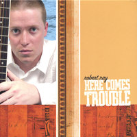 Here Comes Trouble — Robert Ray