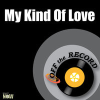 My Kind Of Love - Single — Off The Record