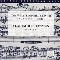 J.S. Bach: The Well-Tempered Clavier BWV 870-893 (Book II) — Vladimir Feltsman