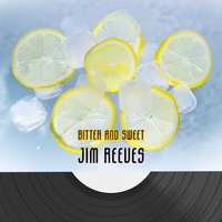 Bitter And Sweet — Jim Reeves