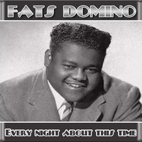 Every Night About This Time — Fats Domino