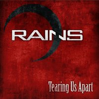Tearing Us Apart — Rains