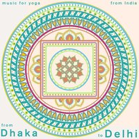 Dhaka to Dehli - Music for Yoga from India — Yoga, Meditation Spa, Zen Meditation and Natural White Noise and New Age