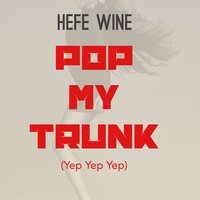 Pop My Trunk (Yep Yep Yep) — Hefe Wine