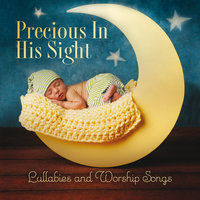 Precious In His Sight: Lullabies And Worship Songs — сборник