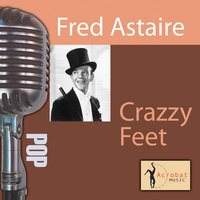 Crazy Feet — Ирвинг Берлин, Fred Astaire