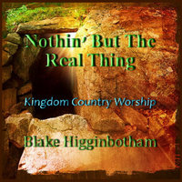 Nothin' But the Real Thing — Blake Higginbotham