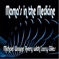 Mama's in the Medicine — Michael Wayne Avery