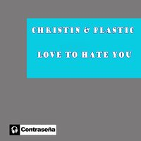 Love To Hate You — Christin, Plastic