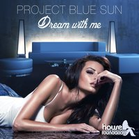 Dream with Me — Project Blue Sun