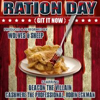 Ration Day (Git It Now) — Deacon The Villain, Cashmere The PROfessional, Wolves & Sheep, Robin Eckman