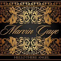 Hello There Angel — Marvin Gaye