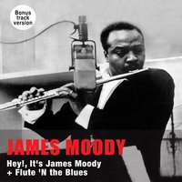 Hey!, It's James Moody + Flute 'N the Blues — James Moody