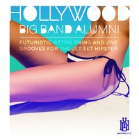 Futuristic Retro Swing and Jive Grooves for the Jet Set Hipster — Hollywood Big Band Alumni Featuring Barnett Miller, Barnett Miller, Hollywood Big Band Alumni