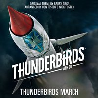 "Thunderbirds March (From ""Thunderbirds Are Go"") — Barry Gray, Nick Foster, Ben Foster"