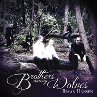 Brothers Among Wolves — Bryan Hansen