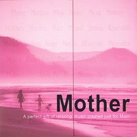 Mother- A Perfect Gift of Relaxing Music Created Just for Mom — Donna D'Cruz