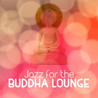 Jazz for the Buddha Lounge — Buddha Lounge