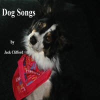 Dog Songs — Jack Clifford
