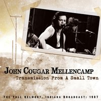 Transmission from a Small Town — John Cougar Mellencamp