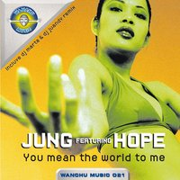 You Mean the World to Me — Hope, Jung