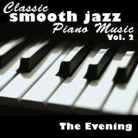 Classic Smooth Jazz Piano Music Vol. 2 — The Evening