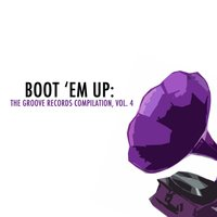 Boot 'Em Up: The Groove Records Collection, Vol. 4 — сборник