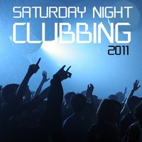 Saturday Night Clubbing 2011 — сборник