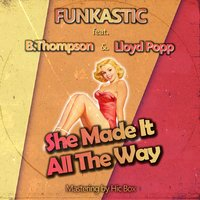 She Made It All the Way — B. Thompson, Funkastic, Lloyd Popp