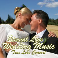 Eternal Love Wedding Music — True Love Consort